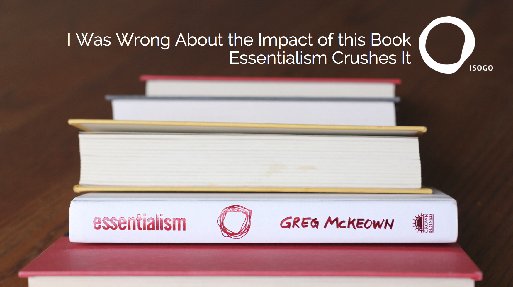 I Was Wrong About the Impact of this Book, Essentialism Crushes It