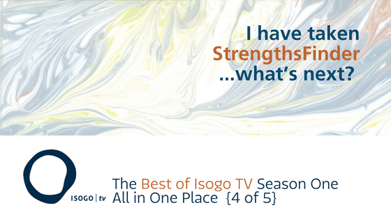 I have taken StrengthsFinder…what's next? | The Best of Isogo TV Season 1 All in One Place {4 of 5}