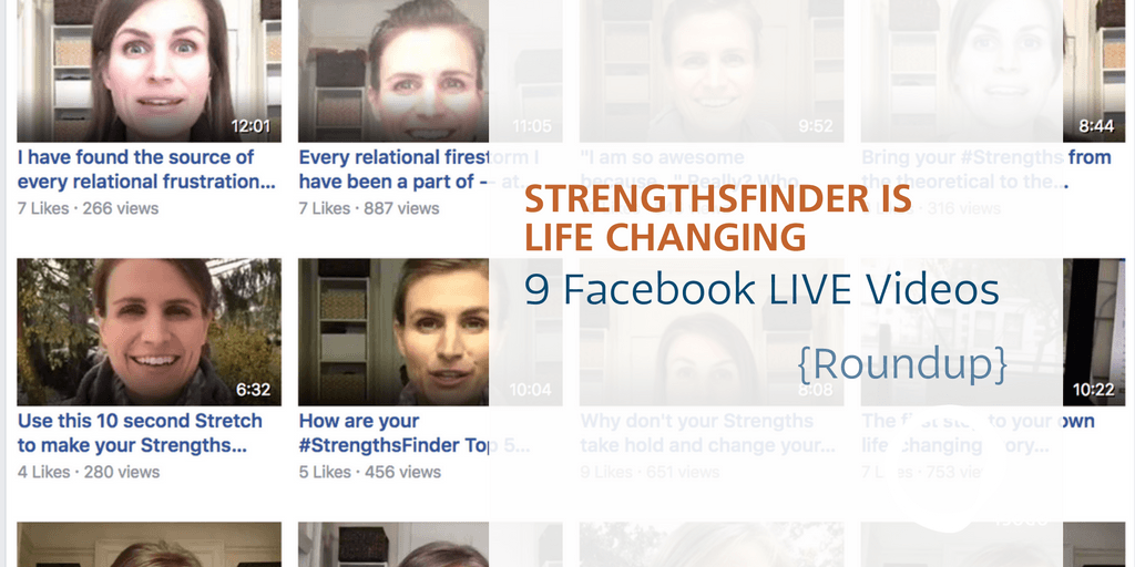 "The 9 Facebook Live Videos from our ""StrengthsFinder is Life-Changing"" Series"