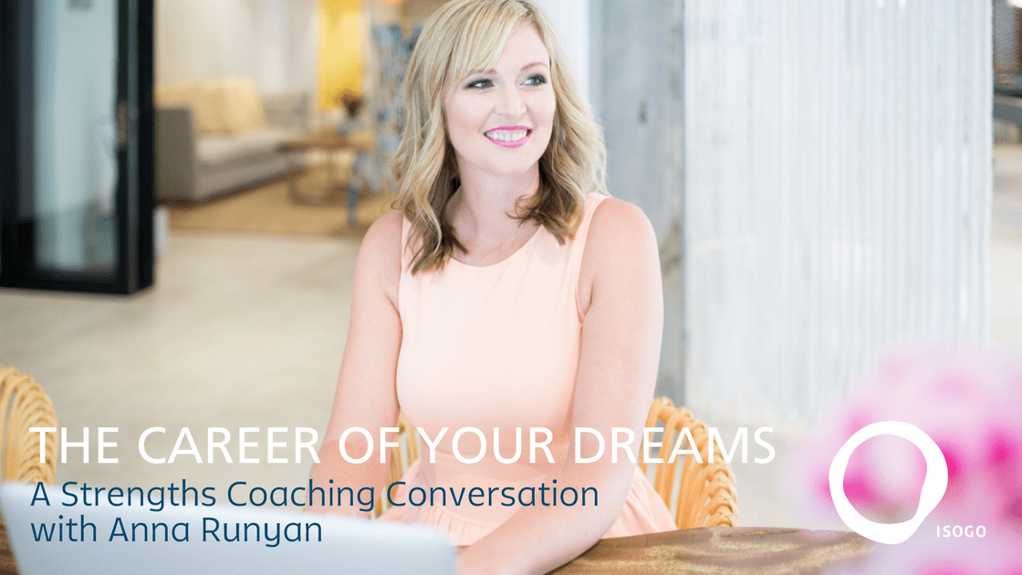 The Career of Your Dreams: A Strengths Coaching Conversation with Anna Runyan {Video}
