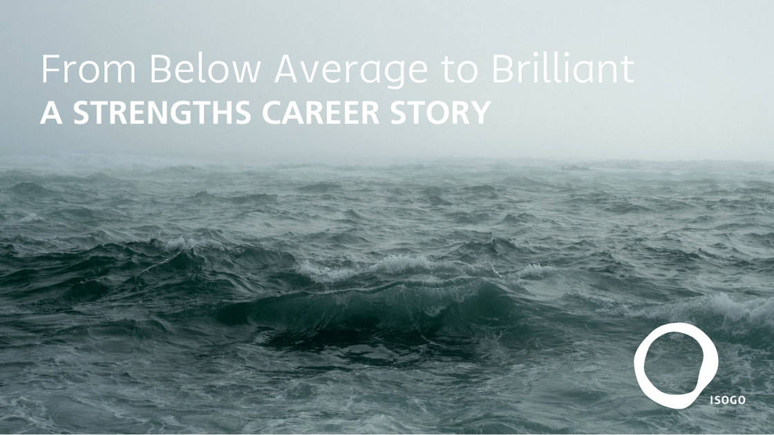 From Below Average to Brilliant: A Strengths Career Story