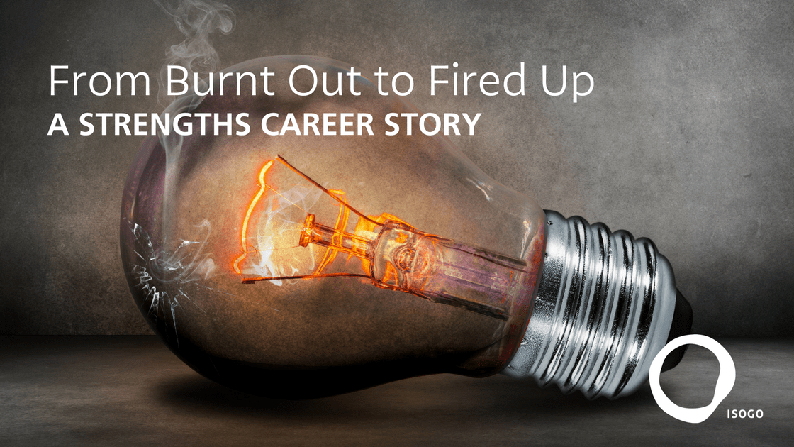 From Burnt Out to Fired Up: A Strengths Career Story