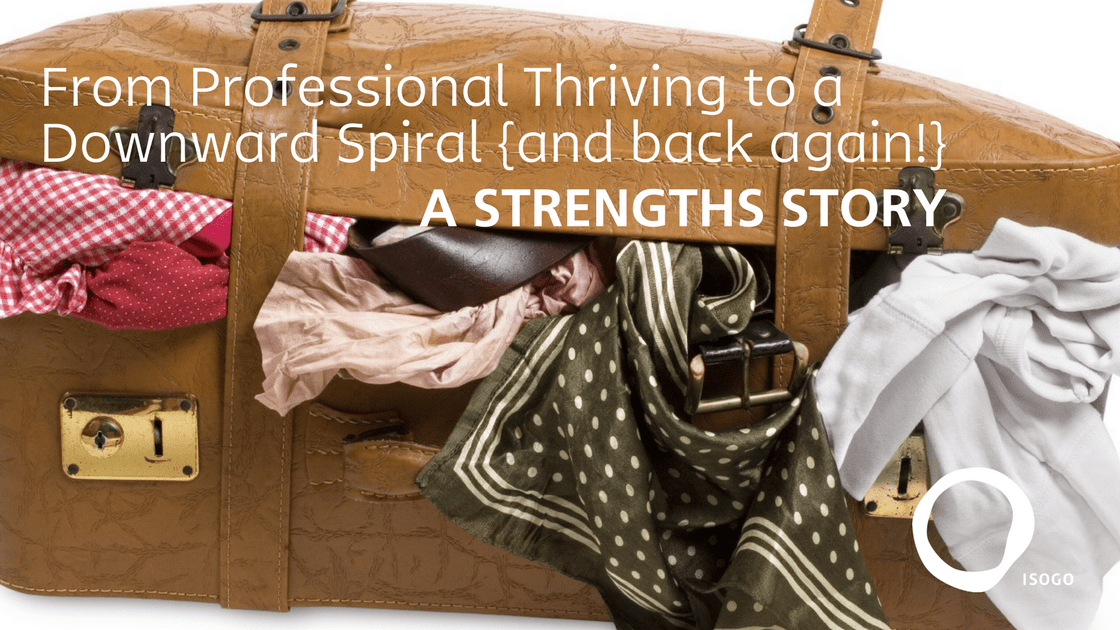 From Professional Thriving to a Downward Spiral {and back again!}: A Strengths Story