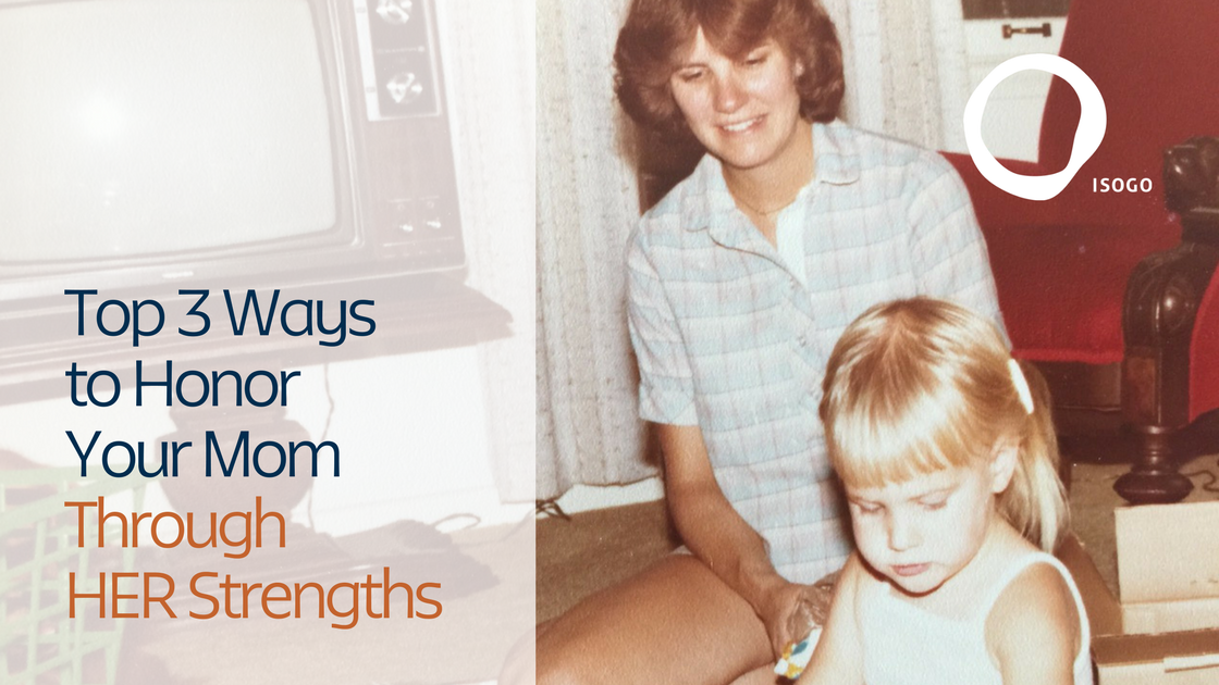 Top 3 Ways to Honor Your Mom Through HER Strengths