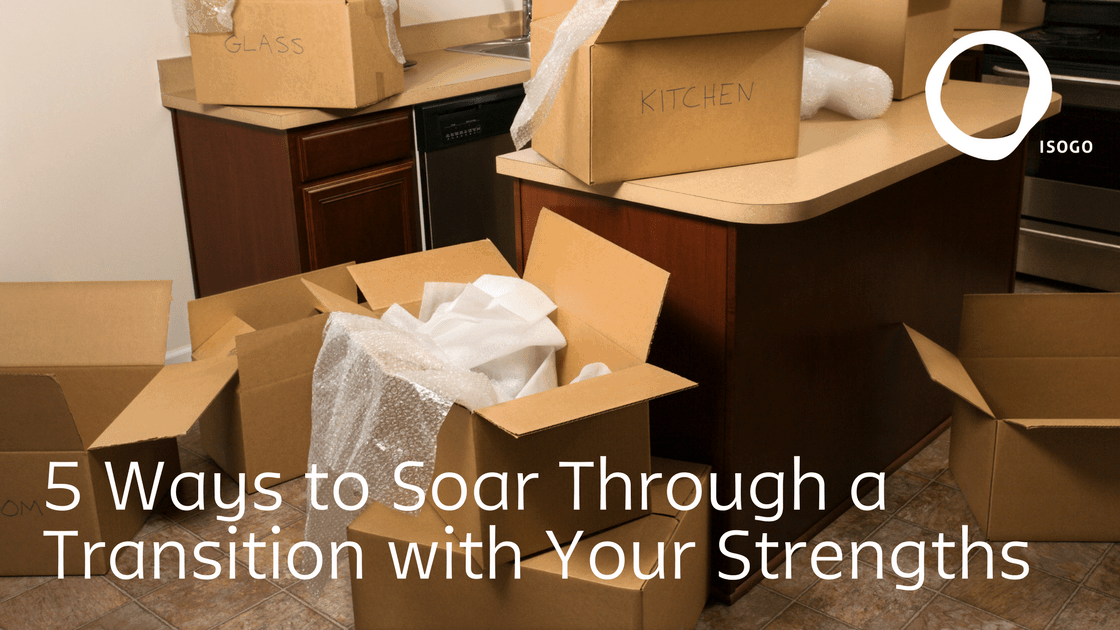 5 Ways to Soar Through a Transition with Your Strengths