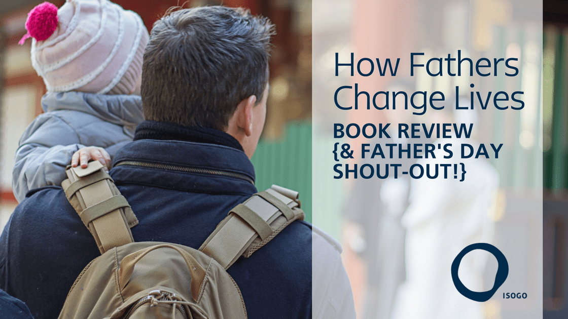 How Fathers Change Lives: Book Review {& Father's Day Shout-out!}