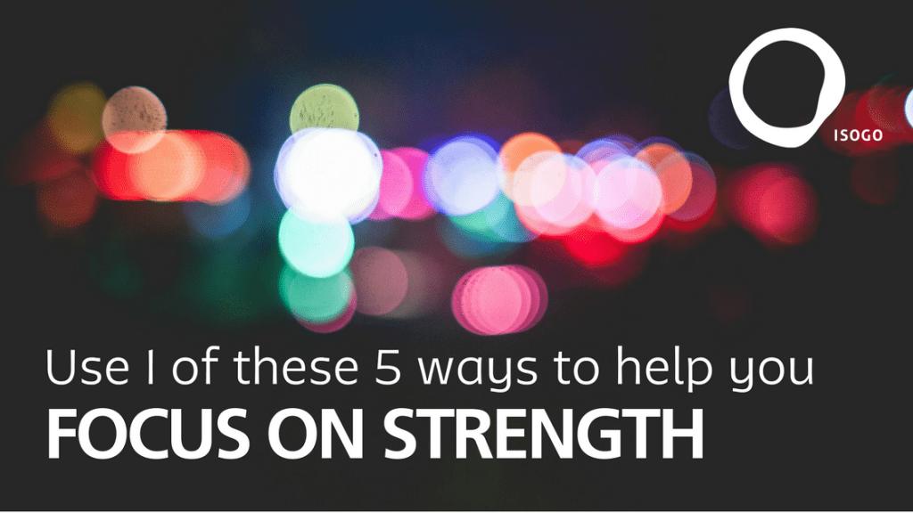 StrengthsFinder 5 ways Focus on Strengths