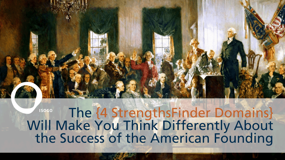 The {4 StrengthsFinder Domains} Will Make You Think Differently About the Success of the American Founding