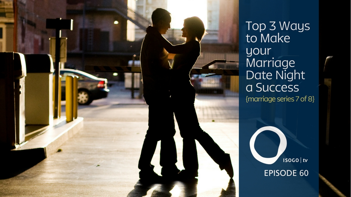 The Top 3 Ways to Make your Marriage Date Night a Success {marriage series 7 of 8} | Isogo TV Episode 60