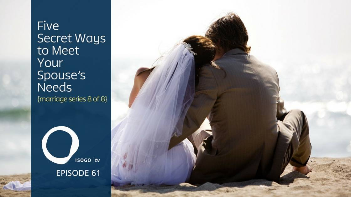 The 5 Secret Ways to Meet Your Spouse's Needs {marriage series 8 of 8} | Isogo TV Episode 61