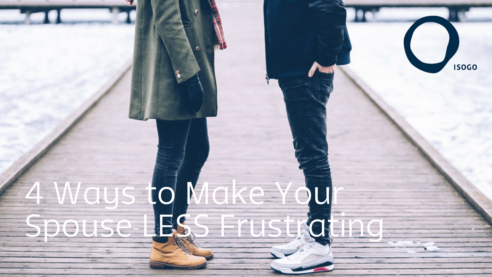 4 Ways to Make Your Spouse Less Frustrating