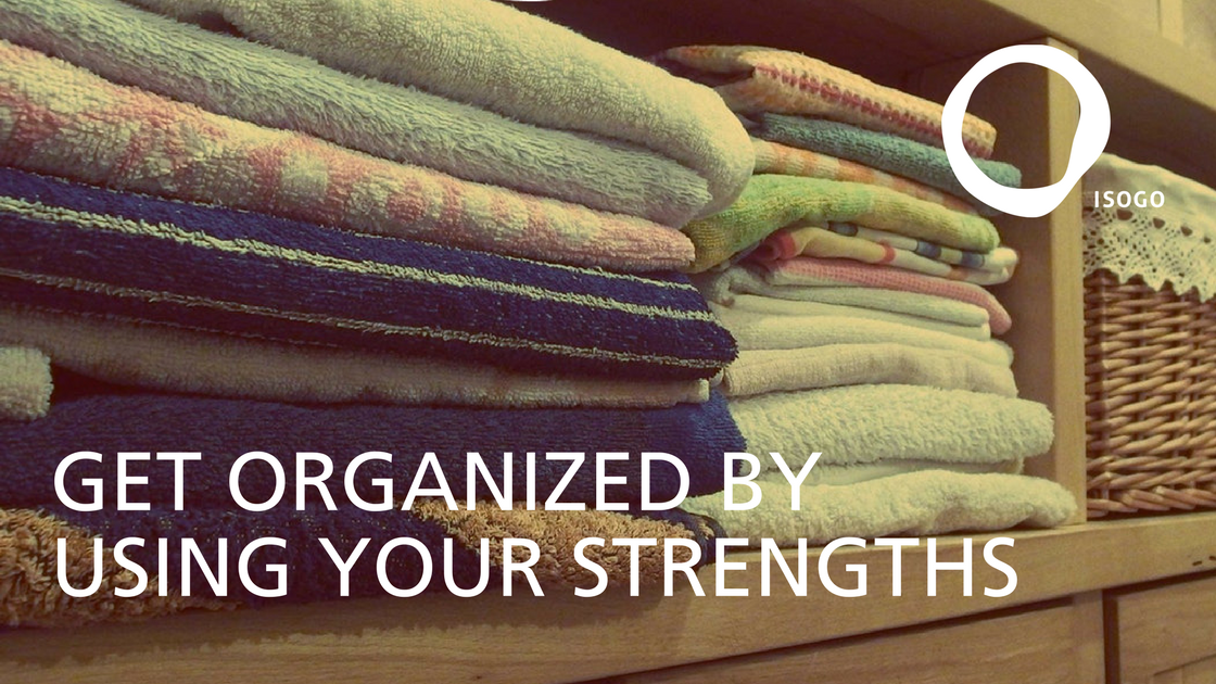 Get Organized by Using Your Strengths