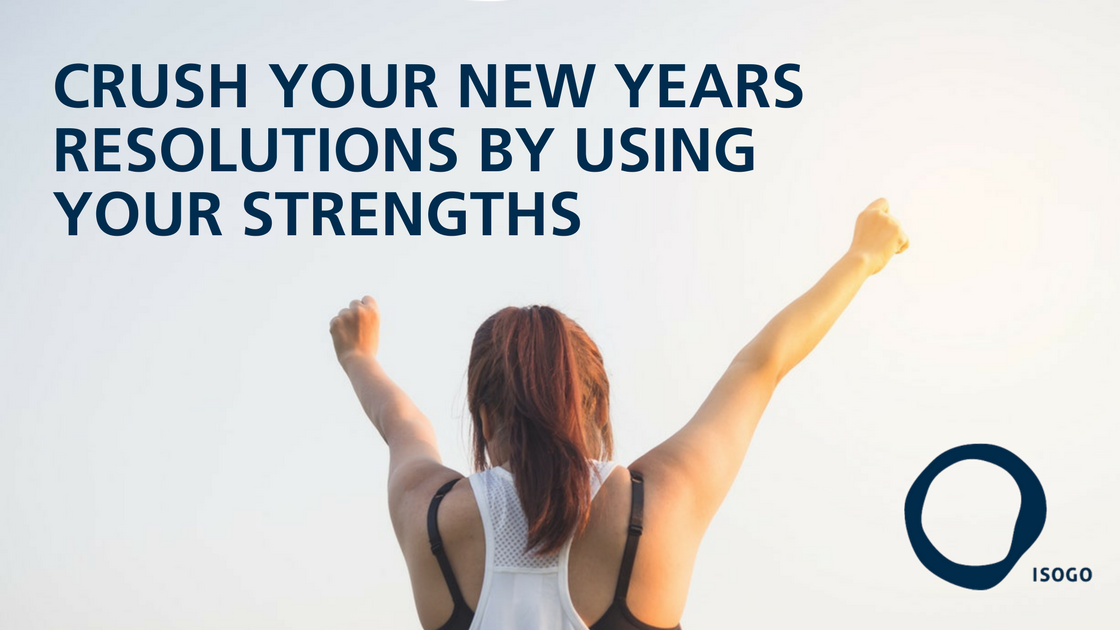 Crush Your New Years Resolutions by Using Your Strengths