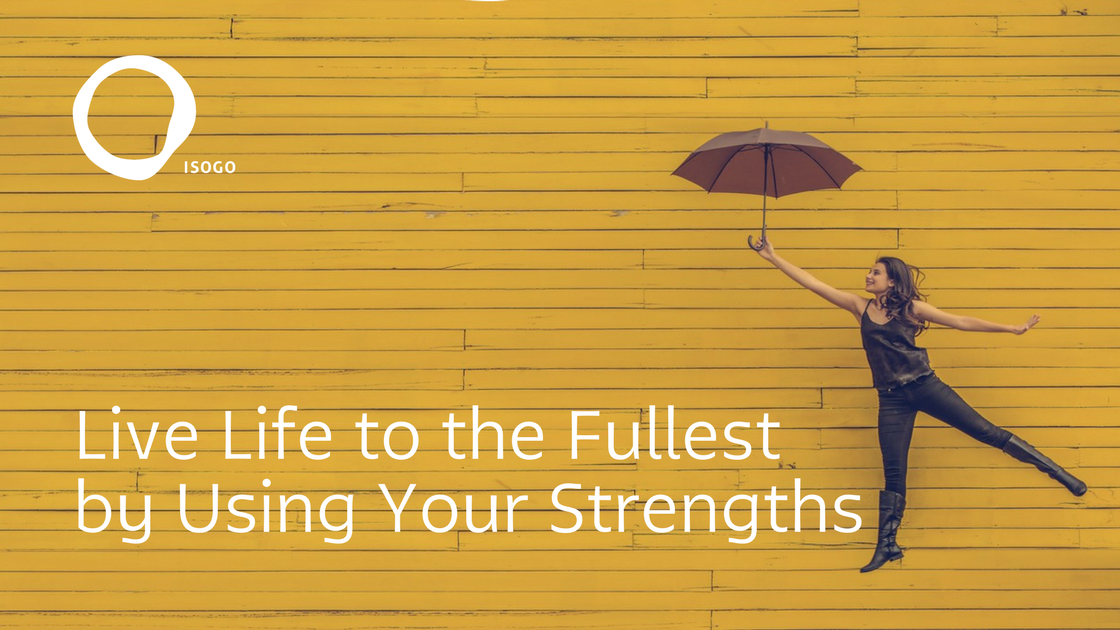 Live Life to the Fullest by Using Your Strengths