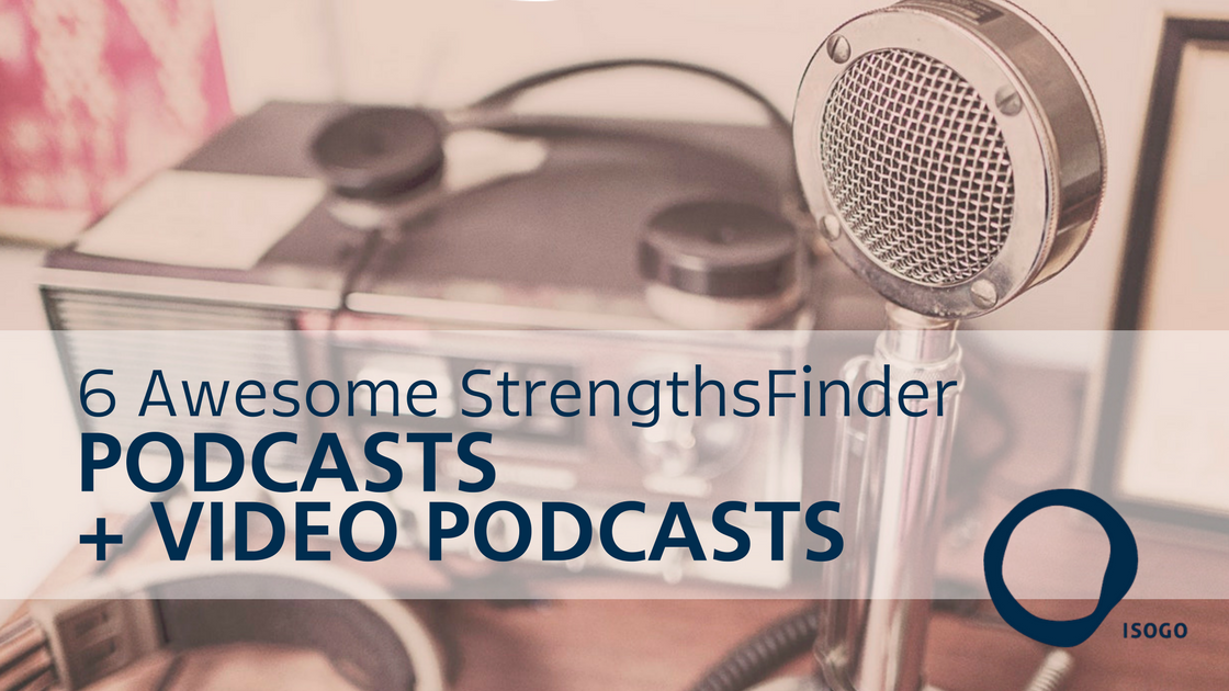 6 Awesome StrengthsFinder Podcasts + Video Podcasts