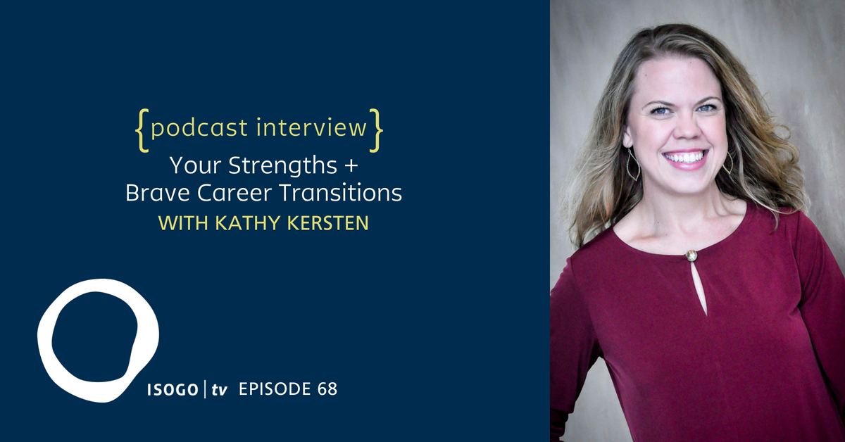 ITV 68 | Your Strengths + Brave Career Transitions {Interview :: Kathy Kersten}