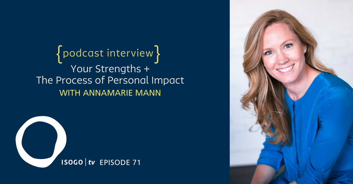 ITV 71 | Your Strengths + The Process of Personal Impact {Interview :: Annamarie Mann}