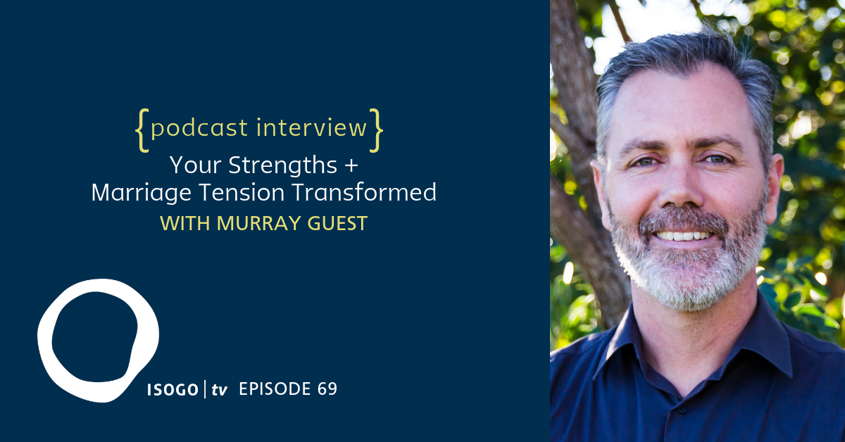 ITV 69 | Your Strengths + Marriage Tension Transformed {Interview :: Murray Guest}
