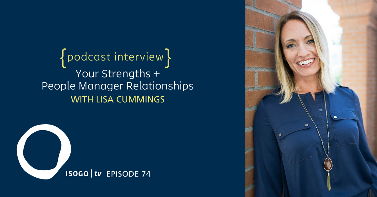 ITV 74 | Your Strengths + People Manager Relationships {Interview :: Lisa Cummings}