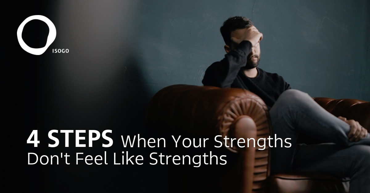 4 Steps When Your Strengths Don't Feel Like Strengths