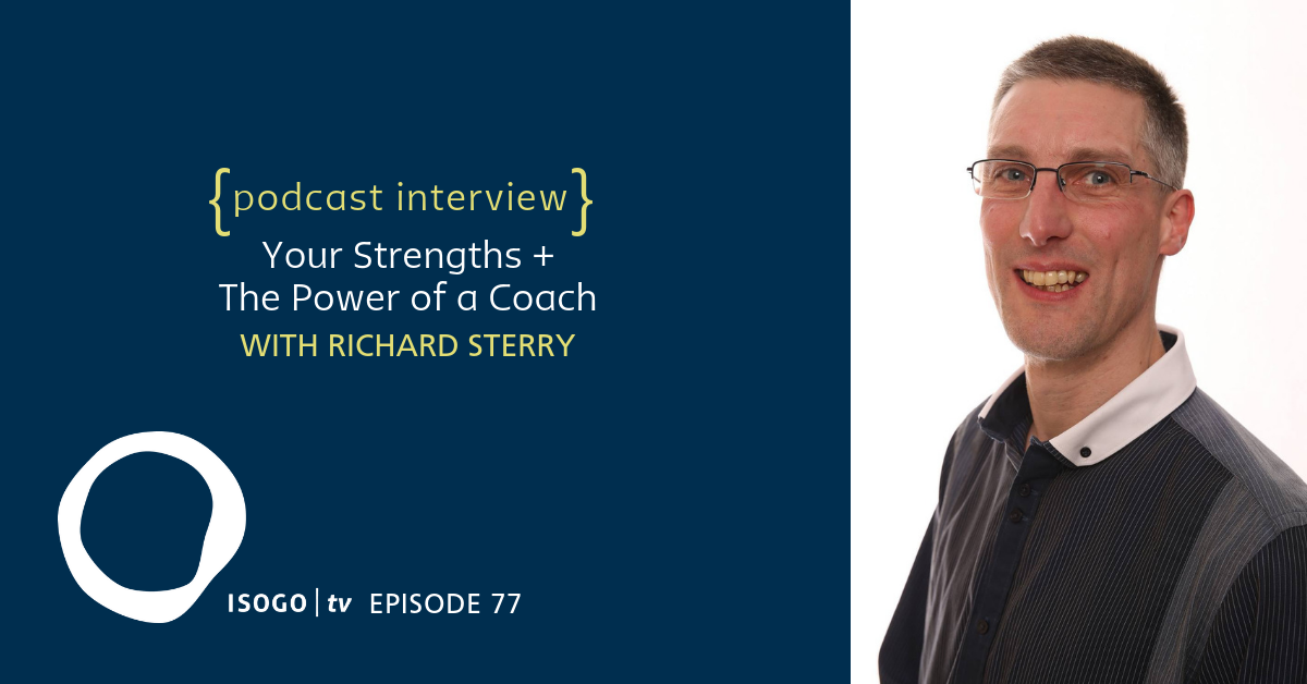 ITV 77 | Your Strengths + The Power of a Coach {Interview :: Richard Sterry}