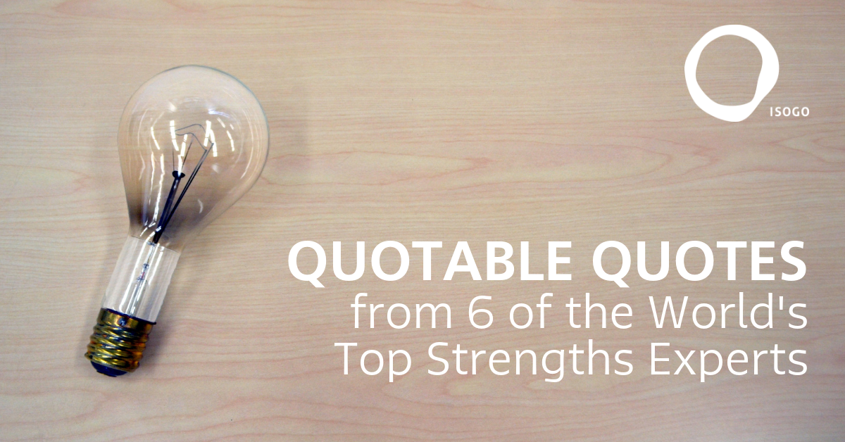 Quotable Quotes from 6 of the World's Top Strengths Experts