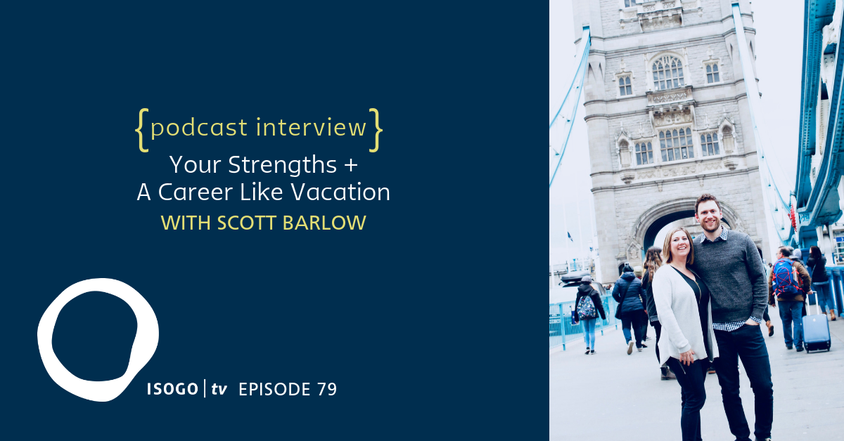 ITV 79 | Your Strengths + A Career Like Vacation {Interview :: Scott Barlow}