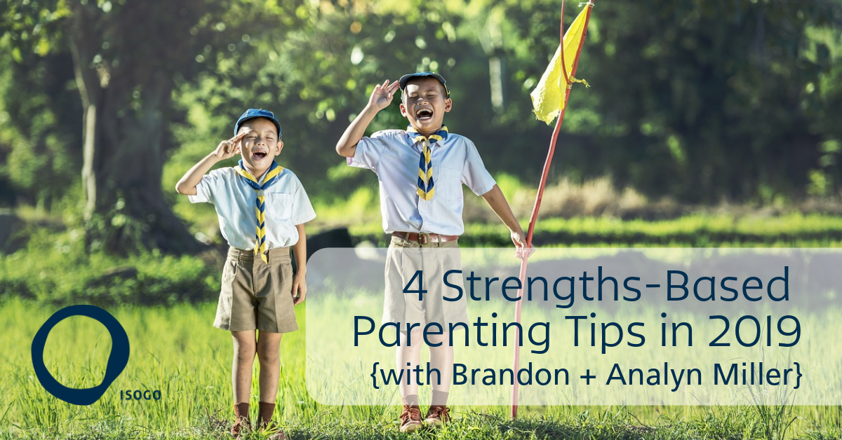 4 Strengths-Based Parenting Tips in 2019 {with Brandon + Analyn Miller}