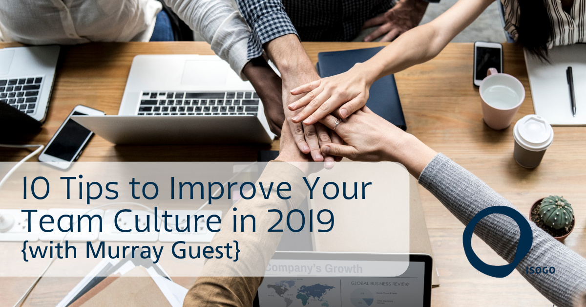 10 Tips to Improve Your Team Culture in 2019 {with Murray Guest}