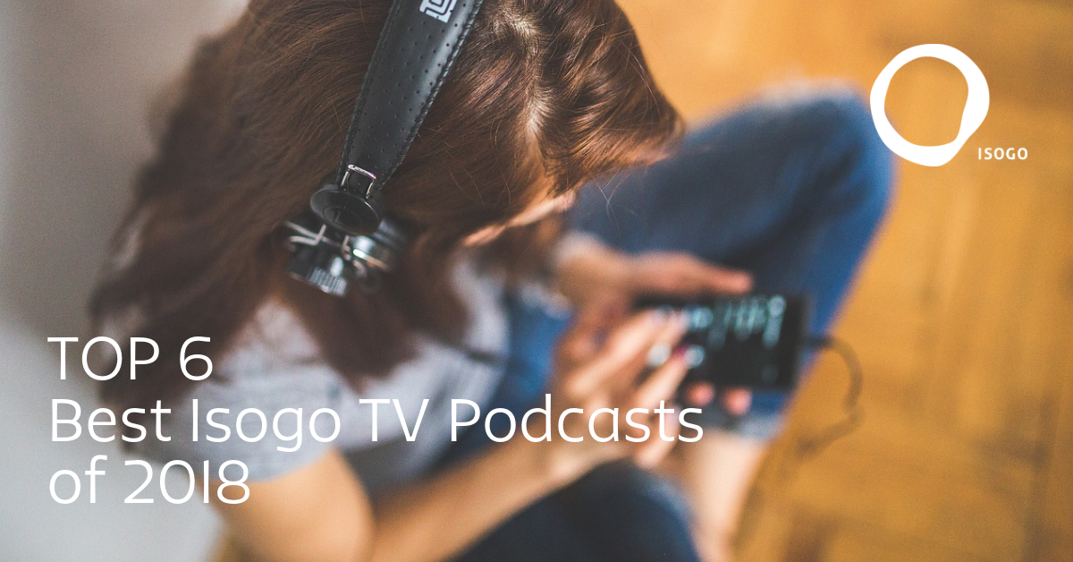 Top 6 Best Isogo TV Podcasts of 2018