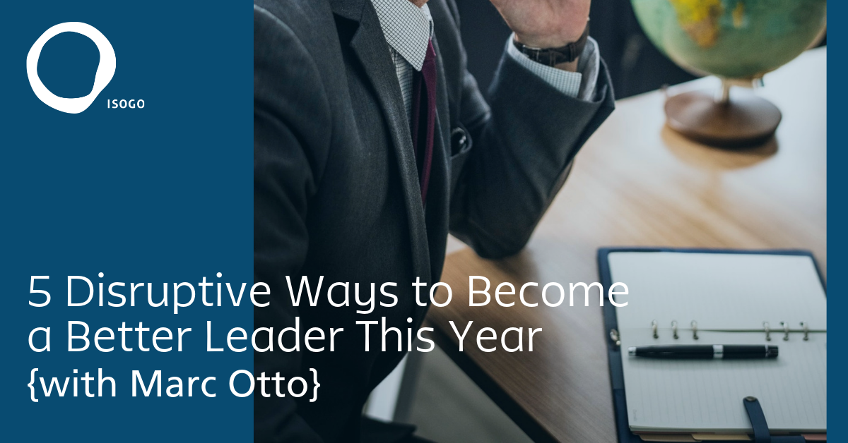 5 Disruptive Ways to Become a Better Leader This Year {with Marc Otto}