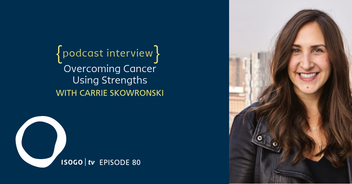 ITV 80 | Overcoming Cancer Using Strengths {with Carrie Skowronski}