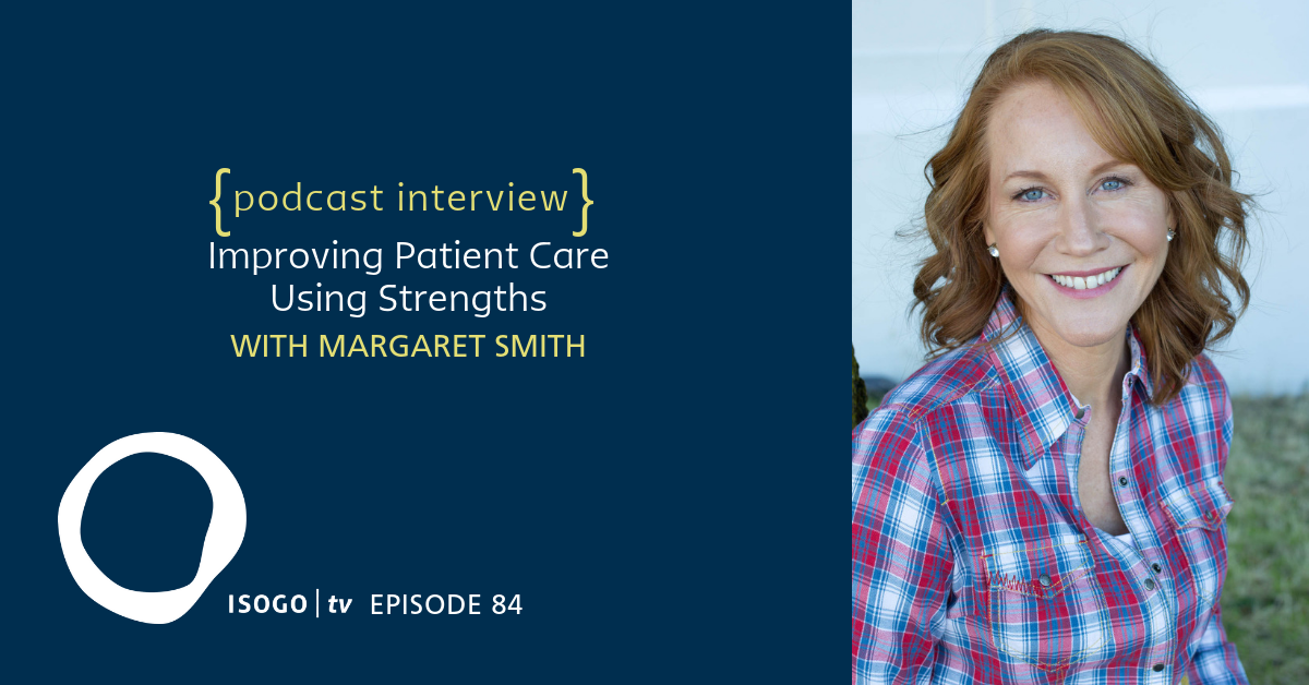ITV 84 | Improving Patient Care Using Strengths {with Margaret Smith}