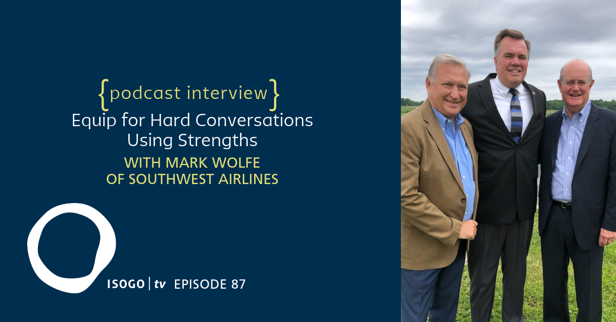 ITV 87 | Equip for Hard Conversations Using Strengths {with Mark Wolfe @ Southwest Airlines}