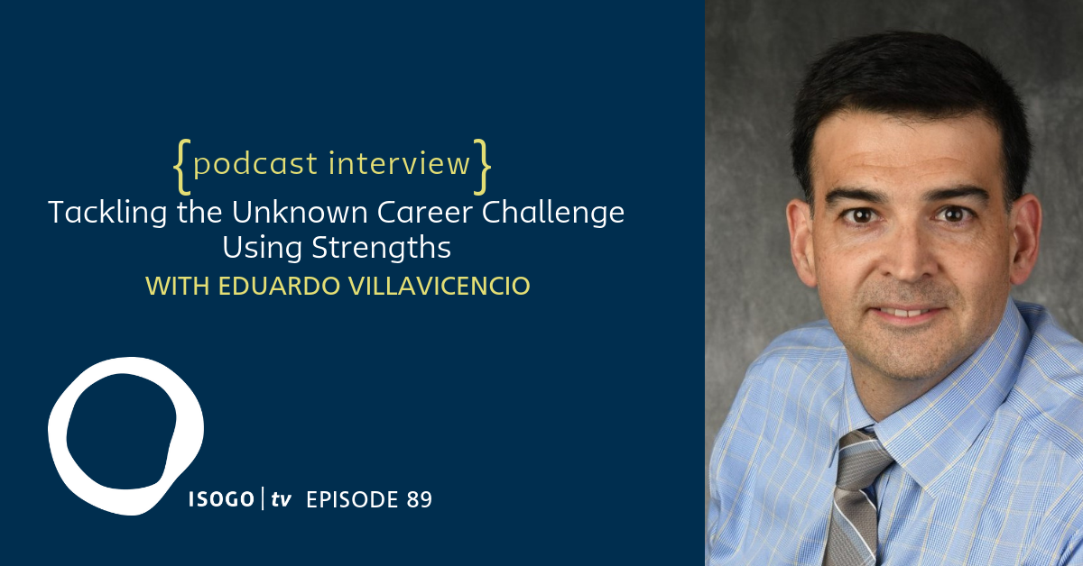 ITV 89 | Tackling the Unknown Career Challenge Using Strengths {with Eduardo Villavicencio}