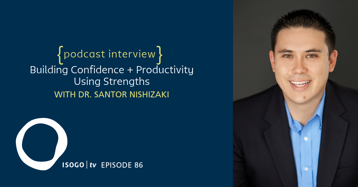 ITV 86 | Building Confidence + Productivity Using Strengths {with Santor Nishizaki}