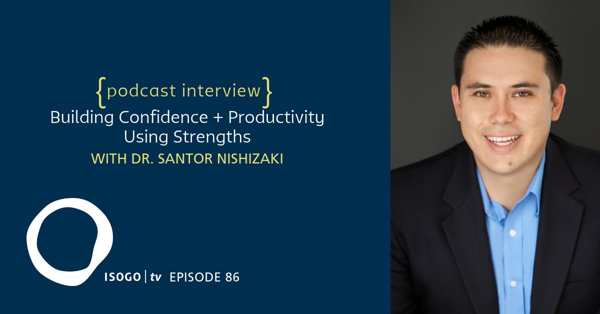 ITV 86 | Building Confidence + Productivity Using Strengths {with Santor Nishizaki}
