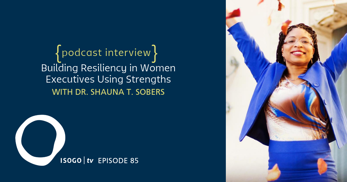 ITV 85 | Building Resiliency in Women Executives Using Strengths {with Shauna Sobers}