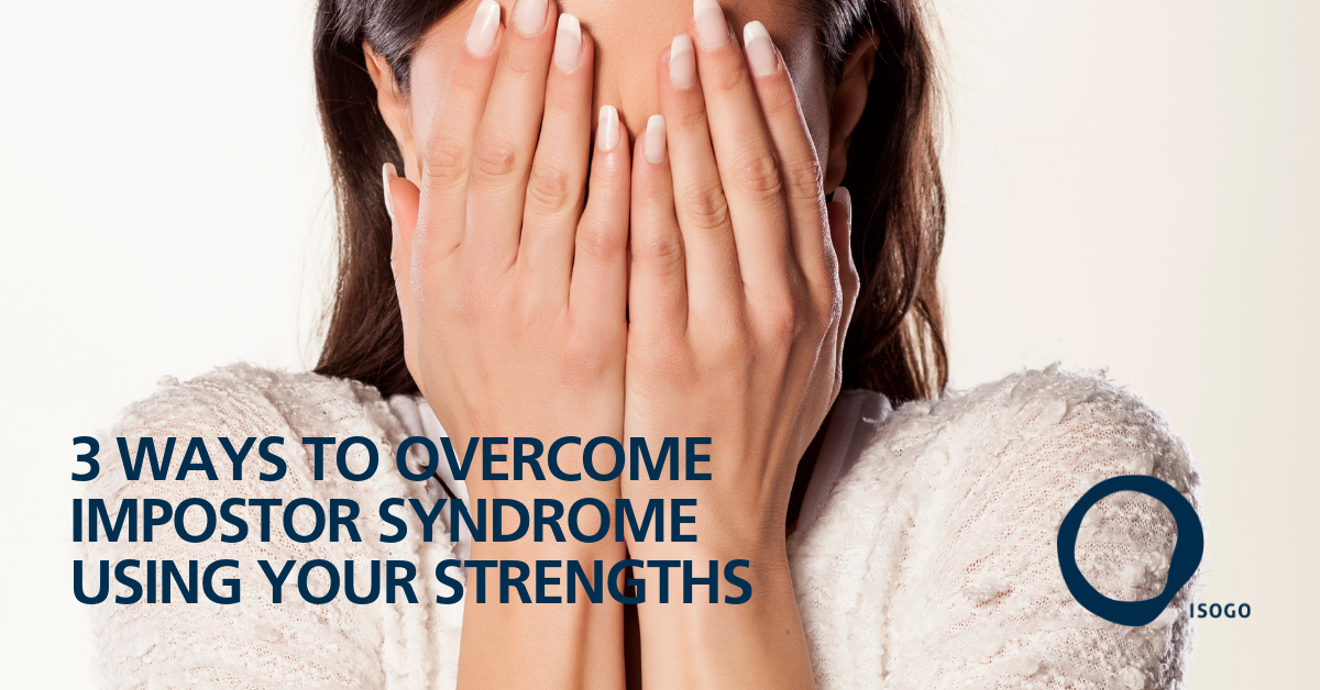 3 Ways to Overcome Imposter Syndrome using your Strengths
