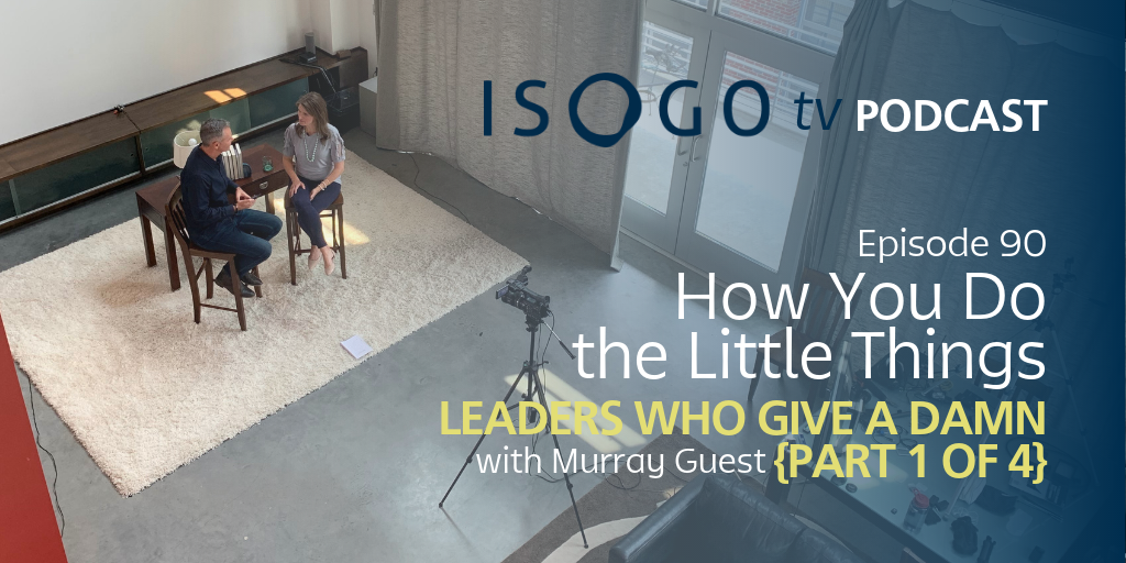 ITV 90 | How You Do the Little Things :: Leaders Who Give a Damn {Part 1 of 4}