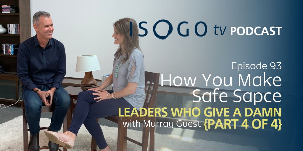 ITV 93 | How You Make Safe Space :: Leaders Who Give a Damn {Part 4 of 4}