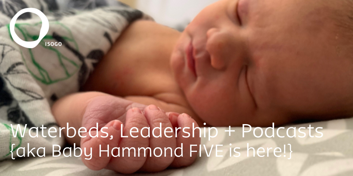 Waterbeds, Leadership + Podcasts {aka Baby Hammond FIVE is here!}